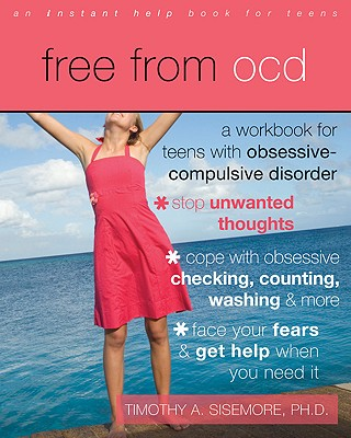 Free from OCD: A Workbook for Teens with Obsessive-Compulsive Disorder (Instant Help Book for Teens) Cover Image