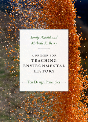 A Primer for Teaching Environmental History: Ten Design Principles (Design Principles for Teaching History) Cover Image