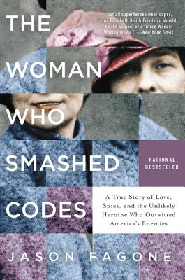 The Woman Who Smashed Codes: A True Story of Love, Spies, and the Unlikely Heroine Who Outwitted America's Enemies Cover Image
