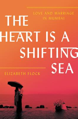 The Heart Is a Shifting Sea: Love and Marriage in Mumbai Cover Image