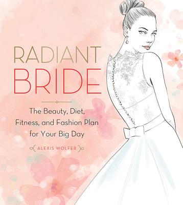 Radiant Bride: The Beauty, Diet, Fitness, and Fashion Plan for Your Big Day Cover Image