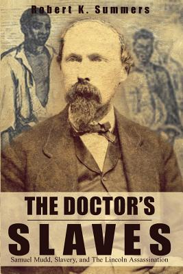 The Doctor's Slaves: Samuel Mudd, Slavery, and The Lincoln Assassination Cover Image