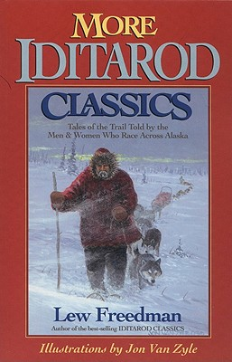 More Iditarod Classics: Tales of the Trail Told by the Men & Women Who Race Across Alaska Cover Image