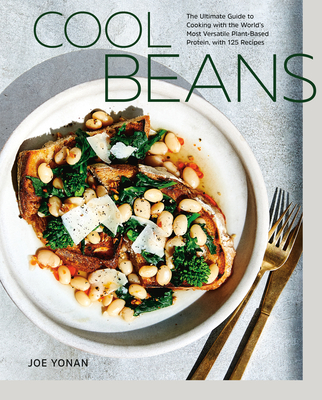 Cool Beans: The Ultimate Guide to Cooking with the World's Most Versatile Plant-Based Protein, with 125 Recipes [A Cookbook] cover