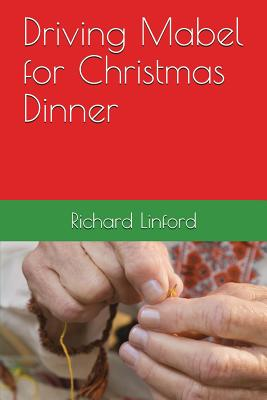 Driving Mabel for Christmas Dinner: A true story. A play. Cover Image