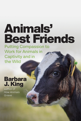 Animals' Best Friends: Putting Compassion to Work for Animals in Captivity and in the Wild Cover Image