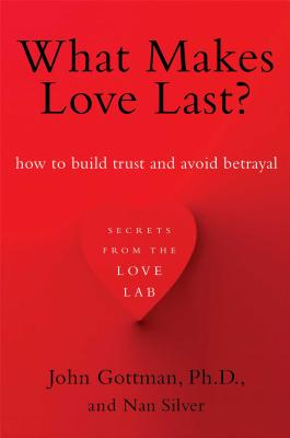 What Makes Love Last?: How to Build Trust and Avoid Betrayal Cover Image