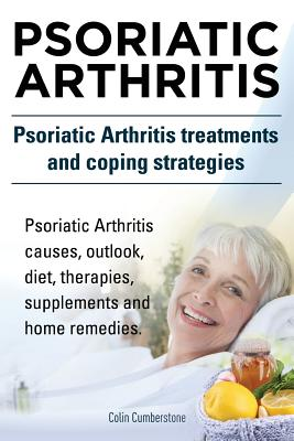 Psoriatic Arthritis. Psoriatic Arthritis treatments and coping strategies. Psoriatic Arthritis causes, outlook, diet, therapies, supplements and home Cover Image
