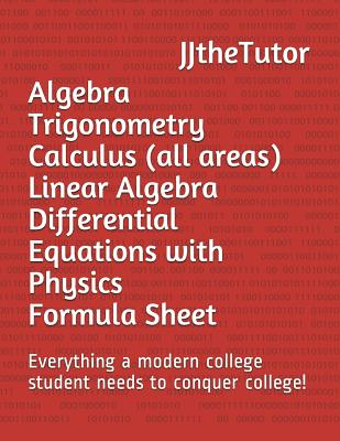 Algebra Trigonometry Calculus (all areas) Linear Algebra Differential Equations with Physics Formula Sheet: Everything a modern college student needs Cover Image