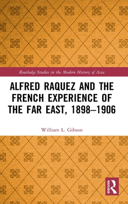 Alfred Raquez and the French Experience of the Far East, 1898-1906 (Routledge Studies in the Modern History of Asia) Cover Image