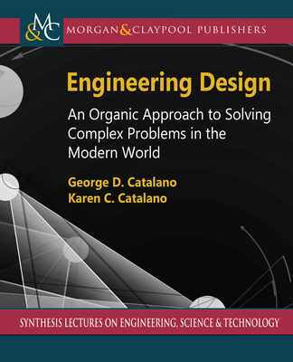 Engineering Design: An Organic Approach to Solving Complex Problems in the Modern World Cover Image