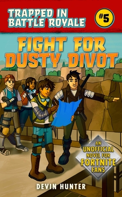Fight for Dusty Divot: An Unofficial Novel of Fortnite (Trapped In Battle Royale) Cover Image
