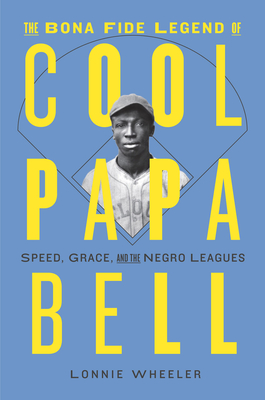 The Bona Fide Legend of Cool Papa Bell: Speed, Grace, and the Negro Leagues Cover Image