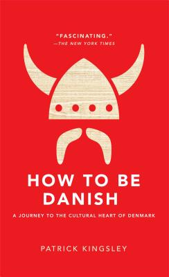 How to Be Danish: A Journey to the Cultural Heart of Denmark Cover Image