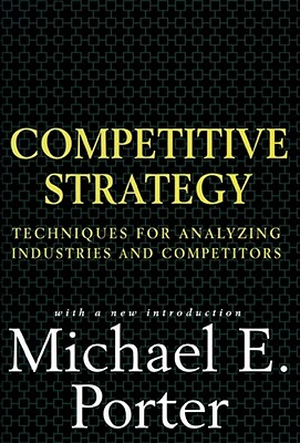 Competitive Strategy: Techniques for Analyzing Industries and Competitors Cover Image