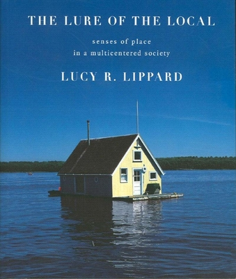 The Lure of the Local: Senses of Place in a Multicentered Society Cover Image