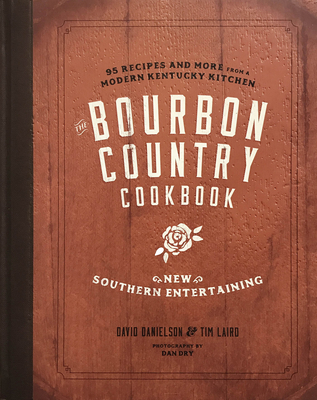 The Bourbon Country Cookbook: New Southern Entertaining: 95 Recipes and More from a Modern Kentucky Kitchen Cover Image