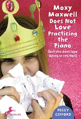 Moxy Maxwell Does Not Love Practicing the Piano: (But She Does Love Being in Recitals) Cover Image
