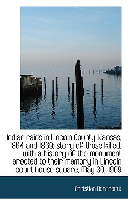 Indian Raids in Lincoln County, Kansas, 1864 and 1869; Story of Those Killed Cover
