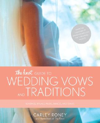 The Knot Guide to Wedding Vows and Traditions: Readings, Rituals, Music, Dances, and Toasts Cover Image