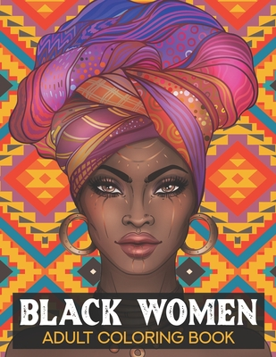 Black women Adult Coloring Book: Black History Month Coloring Book - Black History Month Gifts - African American Coloring for Adult Cover Image
