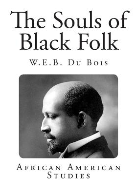the souls of black folk historical Although du bois took an advanced degree in history, he was broadly trained in the social sciences and, at a time when sociologists were theorizing about race in 1903, in his famous book the souls of black folk, du bois charged that washington's strategy, rather than freeing the black man from oppression, would.