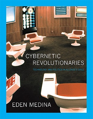 Cybernetic Revolutionaries: Technology and Politics in ...
