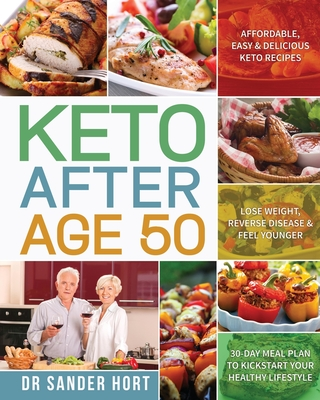 Keto After Age 50: Affordable, Easy & Delicious Keto Recipes - Lose Weight, Reverse Disease & Feel Younger - 30-Day Meal Plan to Kickstar Cover Image