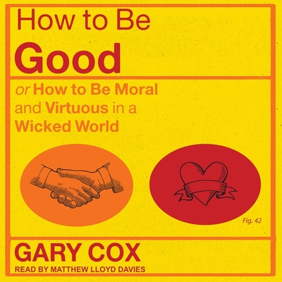How to Be Good Lib/E: Or How to Be Moral and Virtuous in a Wicked World Cover Image