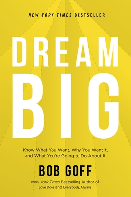Dream Big: Know What You Want, Why You Want It, and What You're Going to Do about It Cover Image
