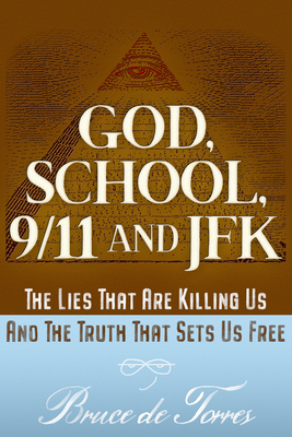 God, School, 9/11 and JFK: The Lies That Are Killing Us and The Truth That Sets Us Free Cover Image