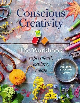 Conscious Creativity: The Workbook: experiment, explore, create Cover Image
