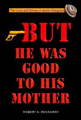 But He Was Good to His Mother: The Lives and Crimes of Jewish Gangsters Cover Image
