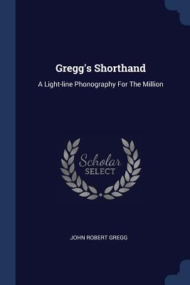 Gregg's Shorthand: A Light-Line Phonography for the Million Cover Image