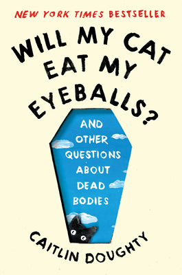 Will My Cat Eat My Eyeballs?: And Other Questions About Dead Bodies Cover Image