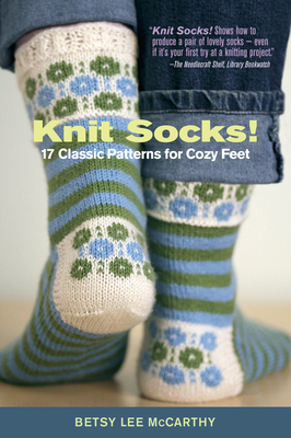 Knit Socks!: 17 Classic Patterns for Cozy Feet Cover Image