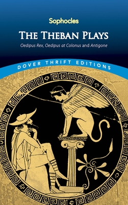The Theban Plays: Oedipus Rex, Oedipus at Colonus and Antigone (Dover Thrift Editions) Cover Image