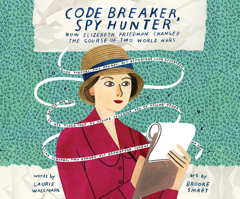 Code Breaker, Spy Hunter: How Elizebeth Friedman Changed the Course of Two World Wars Cover Image