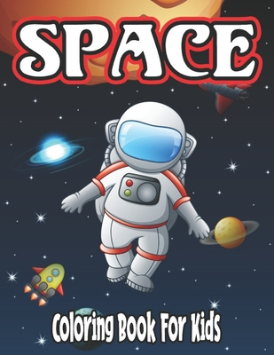 Space Coloring Book for Kids: coloring book for kids 4-8 year old Cover Image