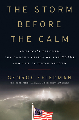 The Storm Before the Calm: America's Discord, the Coming Crisis of the 2020s, and the Triumph Beyond Cover Image