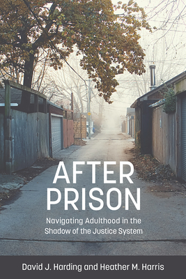 After Prison: Navigating Adulthood in the Shadow of the Justice System: Navigating Adulthood in the Shadow of the Justice System Cover Image