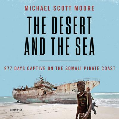 The Desert and the Sea Lib/E: 977 Days Captive on the Somali Pirate Coast Cover Image