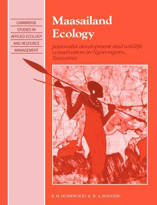 Maasailand Ecology: Pastoralist Development and Wildlife Conservation in Ngorongoro, Tanzania (Cambridge Studies in Applied Ecology and Resource Management) Cover Image
