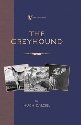 The Greyhound: Breeding, Coursing, Racing, Etc. (Vintage Dog Books Breed Classic) Cover Image