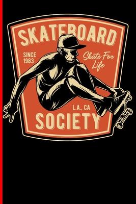 Skateboard Since 1983 Skate For Life L.A., CA Society: Skateboard Notebook For Flip Trick Freestyle Or Just Skating (Skateboarding #4) Cover Image