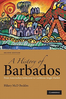 A History of Barbados: From Amerindian Settlement to Caribbean Single Market Cover Image
