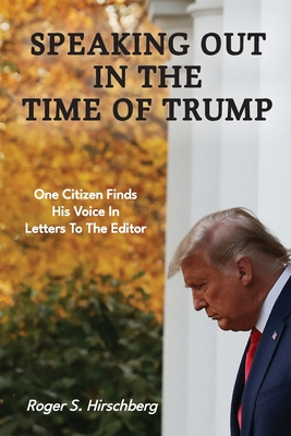 Speaking Out In The Time Of Trump: One Citizen Finds His Voice In Letters To The Editor Cover Image