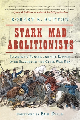 Stark Mad Abolitionists: Lawrence, Kansas, and the Battle over Slavery in the Civil War Era Cover Image