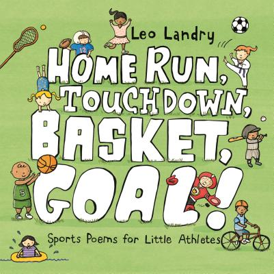 Home Run, Touchdown, Basket, Goal!: Sports Poems for Little Athletes Cover Image