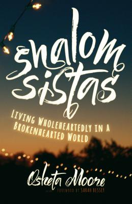 Shalom Sistas: Living Wholeheartedly in a Brokenhearted World cover